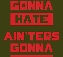 HATERS GONNA HATE, AIN'TERS GONNA AIN'T (Olive Green) by trebory6