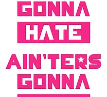 HATERS GONNA HATE, AIN'TERS GONNA AIN'T (Pink/White) by trebory6