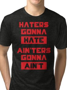 HATERS GONNA HATE, AIN'TERS GONNA AIN'T (Olive Green) Tri-blend T-Shirt