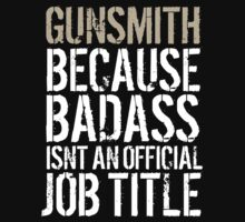 Must-Have 'Gunsmith because Badass Isn't an Official Job Title' Tshirt, Accessories and Gifts by Albany Retro