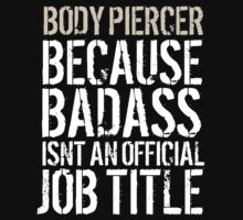 Awesome 'Body Piercer because Badass Isn't an Official Job Title' Tshirt, Accessories and Gifts by Albany Retro