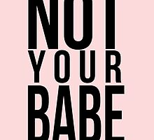 NOT YOUR BABE á la pink — Cases & everything! by NicolesArt