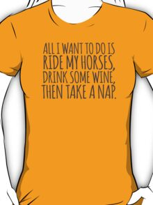 Funny 'All I Want to Do is Drink Some Wine, Ride my Horses, and Then Take a Nap' T-Shirt and Accessories T-Shirt