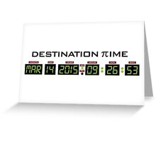 Funny 'Pi Day 2015 Destination Time' Digital Dashboard Collector's Item T-Shirt and Gifts Greeting Card