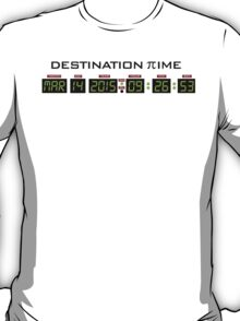 Funny 'Pi Day 2015 Destination Time' Digital Dashboard Collector's Item T-Shirt and Gifts T-Shirt