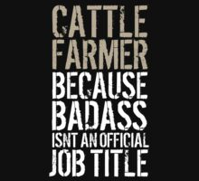 Limited Edition 'Cattle Farmer because Badass Isn't an Official Job Title' Tshirt, Accessories and Gifts by Albany Retro