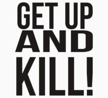 Get up and Kill!  by 2monthsoff