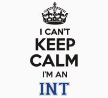 INT cant keep calm Im an INT by icant