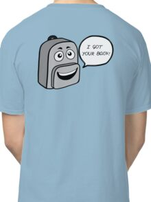 Got your Backpack Classic T-Shirt