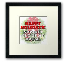 Happy Holidays! ...Now get out of my house! Framed Print