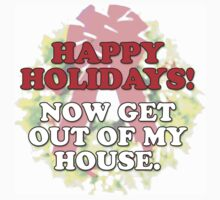 Happy Holidays! ...Now get out of my house! by Ithacaboy