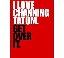 I Love Channing Tatum Photographic Print