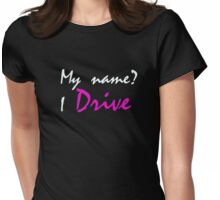 My name? I drive Womens Fitted T-Shirt
