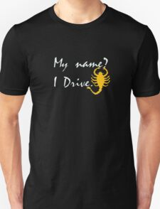 My name? Drive Quote. Unisex T-Shirt
