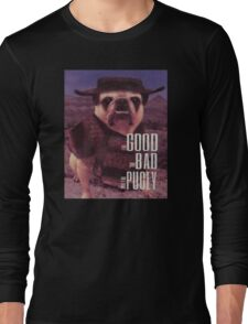 The Good, The Bad, and The Pugly Long Sleeve T-Shirt