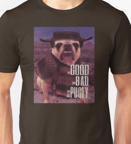 The Good, The Bad, and The Pugly Unisex T-Shirt