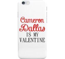 CAMERON DALLAS IS MY VALENTINE iPhone Case/Skin