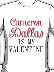 CAMERON DALLAS IS MY VALENTINE T-Shirt