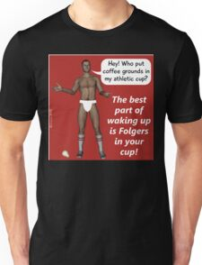 The best part of waking up is Folgers in your cup! Unisex T-Shirt