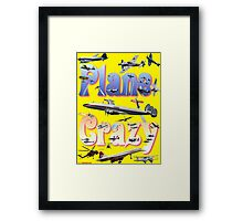 Plane Crazy T-shirt - for those obsessed with aircraft Framed Print