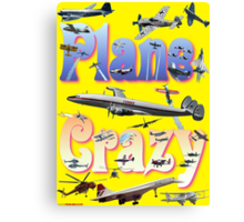 Plane Crazy T-shirt - for those obsessed with aircraft Canvas Print