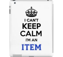 I cant keep calm Im an ITEM iPad Case/Skin