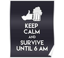 Keep Calm and Survive until 6am Poster