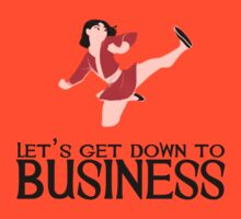 Let's Get Down To Business T-Shirt