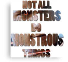 Not All Monsters Do Monstrous Things [Scott Alpha] Canvas Print