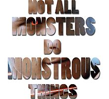 Not All Monsters Do Monstrous Things [Scott Alpha] Photographic Print