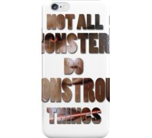 Not All Monsters Do Monstrous Things [Scott Alpha] iPhone Case/Skin