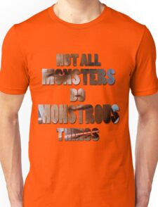 Not All Monsters Do Monstrous Things [Scott Alpha] Unisex T-Shirt