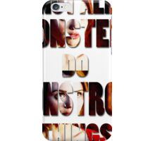 Not All Monsters Do Monstrous Things [The Banshee] iPhone Case/Skin