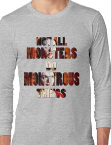 Not All Monsters Do Monstrous Things [The Banshee] Long Sleeve T-Shirt