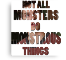 Not All Monsters Do Monstrous Things [Isaac Lahey] Canvas Print
