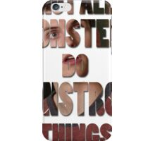 Not All Monsters Do Monstrous Things [Isaac Lahey] iPhone Case/Skin