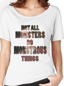 Not All Monsters Do Monstrous Things [Isaac Lahey] Women's Relaxed Fit T-Shirt