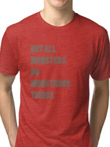 Not All Monsters Do Monstrous Things  Tri-blend T-Shirt