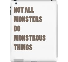 Not All Monsters Do Monstrous Things  iPad Case/Skin