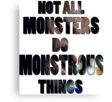 Not All Monsters Do Monstrous Things [Derek Hale] Canvas Print