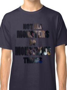 Not All Monsters Do Monstrous Things [Derek Hale] Classic T-Shirt