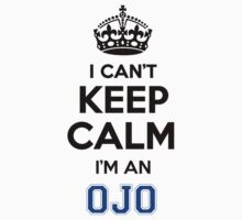 I cant keep calm Im an OJO by icant