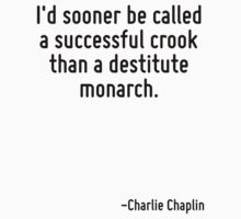 I'd sooner be called a successful crook than a destitute monarch. by Quotr