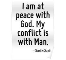 I am at peace with God. My conflict is with Man. Poster