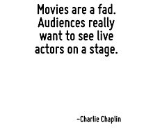 Movies are a fad. Audiences really want to see live actors on a stage. Photographic Print