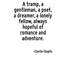 A tramp, a gentleman, a poet, a dreamer, a lonely fellow, always hopeful of romance and adventure. Photographic Print