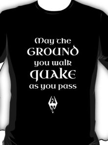 May The Ground Quake as You Pass T-Shirt