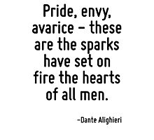 Pride, envy, avarice - these are the sparks have set on fire the hearts of all men. Photographic Print