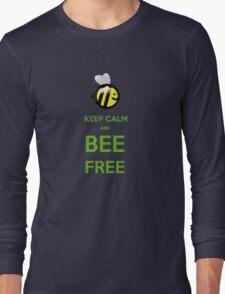 KEEP CALM AND BEE FREE!!! Long Sleeve T-Shirt