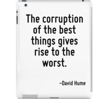 The corruption of the best things gives rise to the worst. iPad Case/Skin